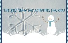 The Best Snow Day Activities for Kids!